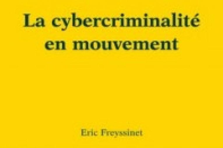 LA CYBERCRIMINALITE EN MOUVEMENT