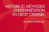 Histoire et méthodes d'interprétation en droit criminel